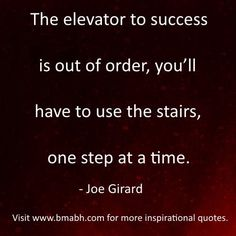 funny inspirational life quotes by Joe Girard image-The elevator to success is out of order, you'll have to use the stairs, one step at a time.Visit www.bmabh.com for more #inspirational quotes. Be Motivated And Be Happy - bmabh.com