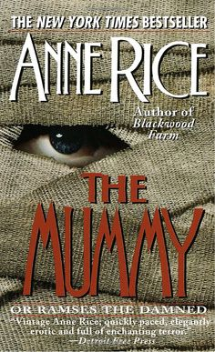 The Mummy  one of Ann Rice's earlier books. this is one hot mummy!