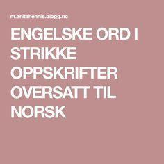 ENGELSKE ORD I STRIKKE OPPSKRIFTER OVERSATT TIL NORSK