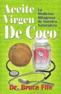 Aceite Virgen De Coco (Virgen Coconut Oil in Spanish) by Dr. Bruce Fife