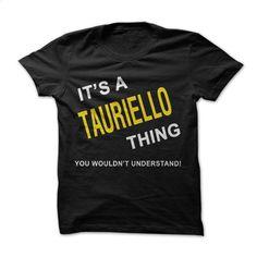 It's A Tauriello Thing T Shirt, Hoodie, Sweatshirts - teeshirt #teeshirt #clothing