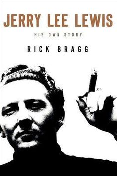 Rick Bragg - Jerry Lee Lewis: His Own Story $30