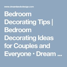 Bedroom Decorating Tips | Bedroom Decorating Ideas for Couples and Everyone • Dream Lands Design