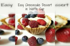 Easy Cheesecake Dessert in Waffle Cup from French Toast, Cheesecake, Salad, and 20 Other Recipes to Make With Berries