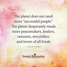 """""""The planet does not need more successful people. quote - Google Search"""