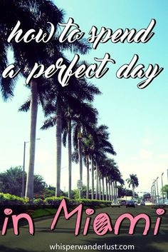 How to spend a perfect day in Miami - Whisper Wanderlust   http://whisperwanderlust.com/how-to-spend-a-perfect-day-in-miami/