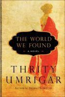 The World We Found by Thrity Umrigar; Lambda Literary Foundation Award for Lesbian General Fiction 2013