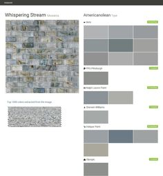 Whispering Stream. Mosaics. Type. Americanolean. Behr. PPG Pittsburgh. Ralph Lauren Paint. Sherwin Williams. Valspar Paint. Olympic.  Click the gray Visit button to see the matching paint names.