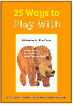 Story Time Secrets: Learning Activities for Favorite Children's Books: 25 Ways to Play With Brown Bear, Brown Bear, What Do You See?