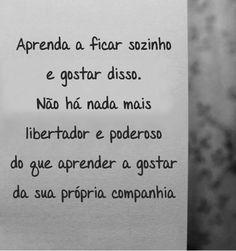 Liberdade é a possibilidade de isolamento. Se te é impossível viver só, nasceste ESCRAVO. Fernando Pessoa.