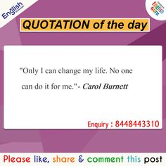 Quotation of the Day English से Related किसी भी मदद के लिए Call करें - 8448443310 ( Help Line Number ) Timing am - pm I Can Change, Change My Life, Carol Burnett, Quote Of The Day, Quotations, English, Number, Quotes, English Language
