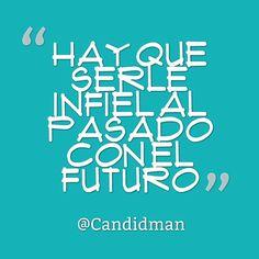 Hay que serle infiel al pasado con el futuro. @Candidman #Frases Candidman Futuro Pasado Reflexión @candidman