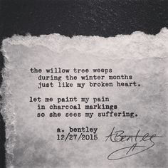 """""""Willow Tree Weeps."""" This short poem has a cryptic meaning. Leave a comment if you understand what it is. #poetry #poem #poems #typewriter #willow #willowtree #trees #paper #words #wordart #brokenheart #quotes #sayings #winter #depression #depressed #love #lovehurts #pain #misery #suffering #charcoal #paint #draw #art"""