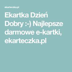 Ekartka Dzień Dobry :-) Najlepsze darmowe e-kartki, ekarteczka.pl