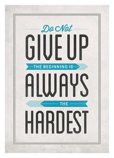 Do not give up, the beginning is always the hardest by NeueGraphic