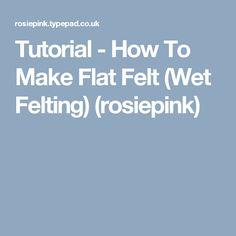 Tutorial - How To Make Flat Felt (Wet Felting) (rosiepink)