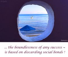 ... the #boundlessness of any success ~ is based on discarding #social bonds !