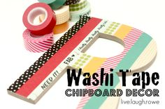 Washi Tape Chipboard Decor with LiveLaughRowe.com #diy #washitape #decor chipboard decor, idea, crafti, tape letter, tapes, washi tape, diy, letters, chipboard letter