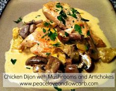 Chicken Dijon with Mushrooms and Artichokes | Peace, Love, and Low Carb