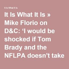 It Is What It Is » Mike Florio on D&C: 'I would be shocked if Tom Brady and the NFLPA doesn't take this [to Supreme Court]'