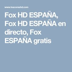 Fox HD ESPAÑA, Fox HD ESPAÑA en directo, Fox ESPAÑA gratis