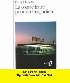 La courte lettre pour un long adieu (9782070377169) Peter Handke , ISBN-10: 2070377164  , ISBN-13: 978-2070377169 ,  , tutorials , pdf , ebook , torrent , downloads , rapidshare , filesonic , hotfile , megaupload , fileserve