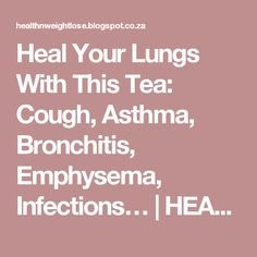 Heal Your Lungs With This Tea: Cough, Asthma, Bronchitis, Emphysema, Infections…   HEALTH AND WEIGHT LOSS