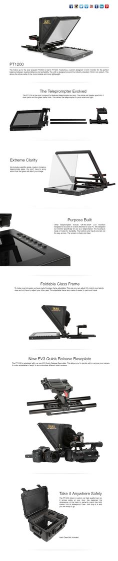 The PT1200 is the new(est) version of the popular PT2500 Teleprompter. It features a custom designed 12-inch monitor that strikes the perfect balance between viewing distance and portability. The PT1200 is designed according to the standard 15mm rod system, making the entire setup more durable and lightweight. Best of all, you can assemble it in less than 60 seconds!
