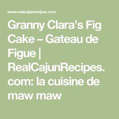 Granny Clara's Fig Cake – Gateau de Figue | RealCajunRecipes.com: la cuisine de maw maw