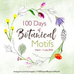 Starting 2 April, I will be embarking on 100 Days of Botanical Motifs!