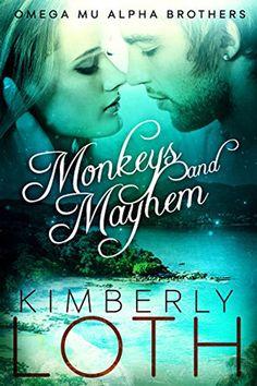 Monkeys and Mayhem by Kimberly Loth. Contemporary Romance.