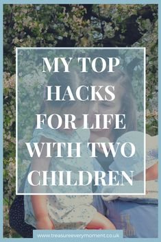 PARENTHOOD: My Top Hacks for Life with Two Children