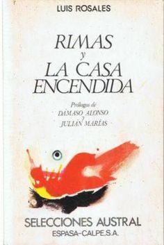 Rimas ; La casa encendida / Luis Rosales ; prólogo de Dámaso Alonso y Julián Marías Publicación Madrid : Espasa-Calpe, 1979