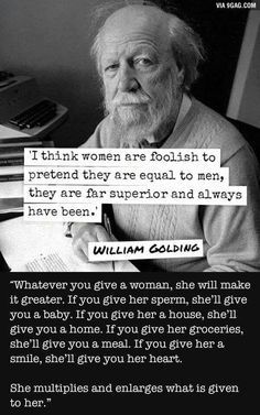 Women / Woman / She / Her / Girl Superior -William Golding