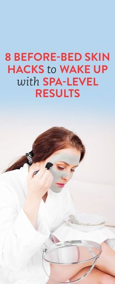 What to do at night to look gorgeous in the morning! 8 Before-Bed Skin Hacks to Wake Up With Spa-Level Results