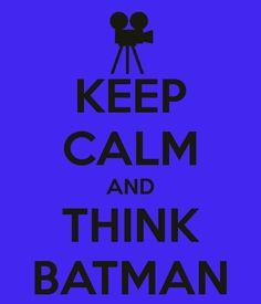 KEEP CALM AND THINK BATMAN