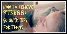 How to Relieve Stress: 50 Quick Tips for Teens from MindscapesRecords.com
