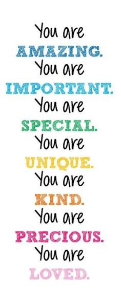 Wednesday Wisdom: EVERYONE needs to hear this, including children and parents. YOU ARE amazing, important, special, unique, kind, precious, and so very LOVED. Empower more families here: http://qoo.ly/cgjvk
