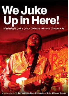 We Juke Up In Here is a new film and music project from the makers of the award-winning blues movie M For Mississippi: A Road Trip Through the Birthplace of the Blues.