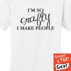 I'm So Crafty I Make People Pregnancy by GreenEggsandGear on Etsy, $16.99