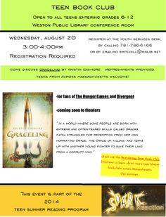 Teen Book Club.  Graceling by Kristin Cashore.  Wednesday, August 20 from 3:00-4:00pm.  Food and drinks served.