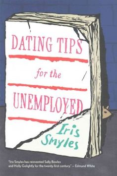 Dating tips for the unemployed by Iris Smyles