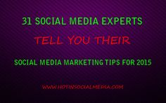 Here are 31 social media marketing tips for 2015, from top social media experts who have a lot of experience.