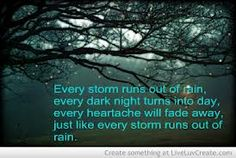 Every storm runs out of rain