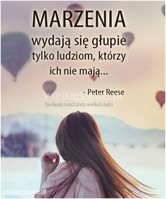 Marzenia wydają się głupie tylko ludziom... #ReesePeter, #Człowiek, #Marzeniaipragnienia Swimming Motivation, Good Advice, Life Is Beautiful, True Quotes, Motto, Cool Words, Inspire Me, Life Lessons, Quotations