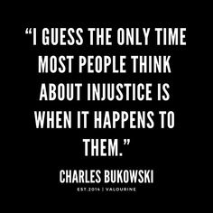 """""""I guess the only time most people think about injustice is when it happens to them."""" 