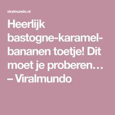 Heerlijk bastogne-karamel-bananen toetje! Dit moet je proberen… – Viralmundo