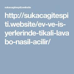 http://sukacagitespiti.website/ev-ve-is-yerlerinde-tikali-lavabo-nasil-acilir/