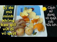 (458) Mẹo vặt gia đình hữu ích với vỏ quýt| Cách sử dụng vỏ cam quýt| Công dụng của vỏ quýt. - YouTube Vietnamese Cuisine, Bao, Vietnamese Food