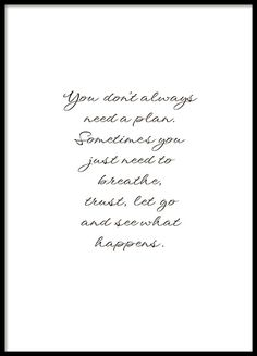 Stilvolles Typografie-Poster mit Botschaft und dem Text: You don't always need a plan, sometimes you just need to breathe, trust, let go and see what happens. Breathe, Cute Text, Words Quotes, Life Quotes, Qoutes, Sayings, Poster Poster, Beau Message, Thoughts
